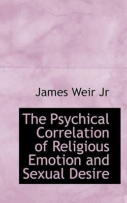 Psychical Correlation of Religious Emotion and Sexual Desire  N/A 9781113875198 Front Cover