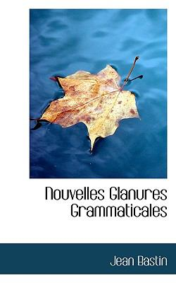 Nouvelles Glanures Grammaticales  N/A 9781116816198 Front Cover