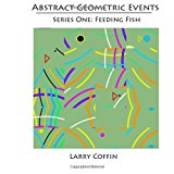 Abstract Geometric Events Series One: Feeding Fish N/A 9781484896198 Front Cover