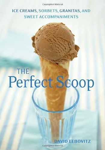 Perfect Scoop Ice Creams, Sorbets, Granitas, and Sweet Accompaniments  2010 edition cover