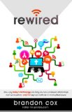 Rewired How Using Today's Technology Can Bring You Back to Deeper Relationships, Real Conversations, and the Age-Old Methods of Sharing God's Love  2014 edition cover