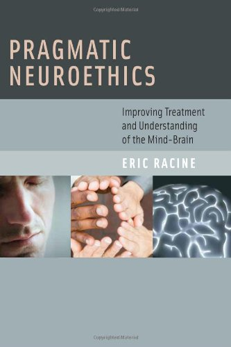 Pragmatic Neuroethics Improving Treatment and Understanding of the Mind-Brain  2010 9780262014199 Front Cover