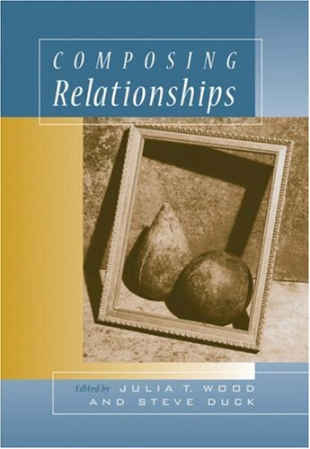 Composing Relationships Communication in Everyday Life  2006 9780534517199 Front Cover