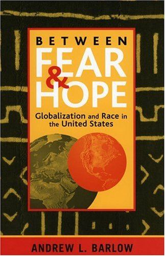Between Fear and Hope Globalization and Race in the United States  2003 edition cover
