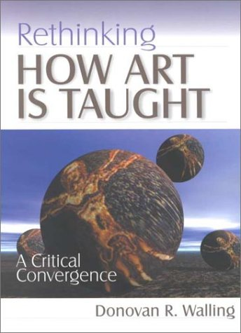 Rethinking How Art Is Taught A Critical Convergence  2000 9780761975199 Front Cover