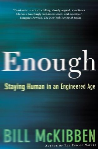 Enough Staying Human in an Engineered Age  2004 (Revised) edition cover