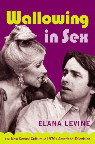 Wallowing in Sex The New Sexual Culture of 1970s American Television  2007 edition cover