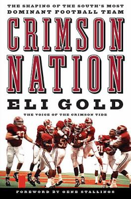 Crimson Nation The Shaping of the South's Most Dominant Football Team  2006 9781401603199 Front Cover