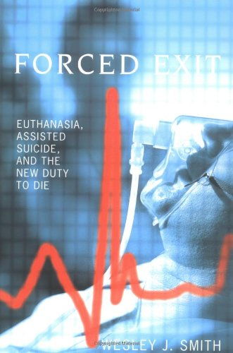 Forced Exit Euthanasia, Assisted Suicide, and the New Duty to Die 3rd 2005 edition cover