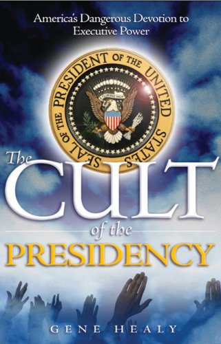 Cult of the Presidency America's Dangerous Devotion to Executive Power  2009 (Revised) edition cover