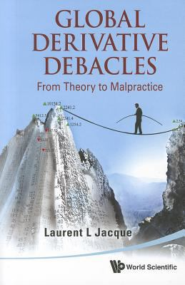 Global Derivative Debacles: From Theory to Malpractice  2010 edition cover
