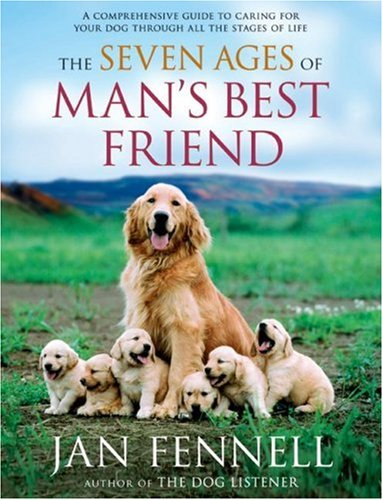 Seven Ages of Man's Best Friend A Comprehensive Guide to Caring for Your Dog Through All the Stages of Life N/A 9780060822200 Front Cover