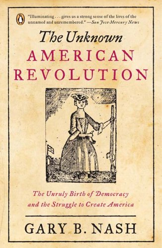 Unknown American Revolution The Unruly Birth of Democracy and the Struggle to Create America N/A edition cover