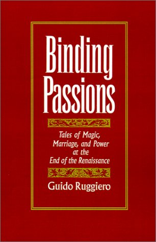 Binding Passions Tales of Magic, Marriage, and Power at the End of the Renaissance  1996 edition cover