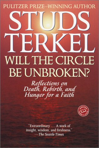 Will the Circle Be Unbroken? Reflections on Death, Rebirth, and Hunger for a Faith  2001 edition cover