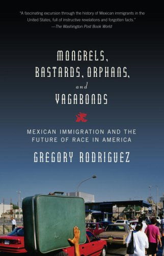 Mongrels, Bastards, Orphans, and Vagabonds Mexican Immigration and the Future of Race in America  2008 edition cover