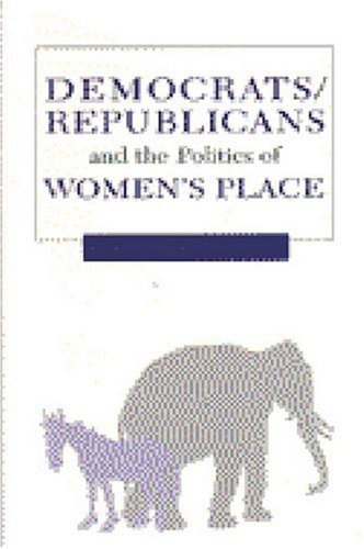 Democrats, Republicans, and the Politics of Women's Place   2004 9780472030200 Front Cover