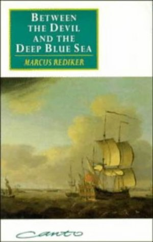 Between the Devil and the Deep Blue Sea Merchant Seamen, Pirates and the Anglo-American Maritime World, 1700-1750 2nd 1987 edition cover