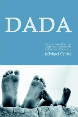 Dada A Guy's Guide to Surviving Pregnancy, Childbirth and the First Year of Fatherhood  2002 9780595212200 Front Cover