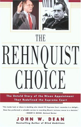 Rehnquist Choice The Untold Story of the Nixon Appointment That Redefined the Supreme Court  2002 (Reprint) edition cover