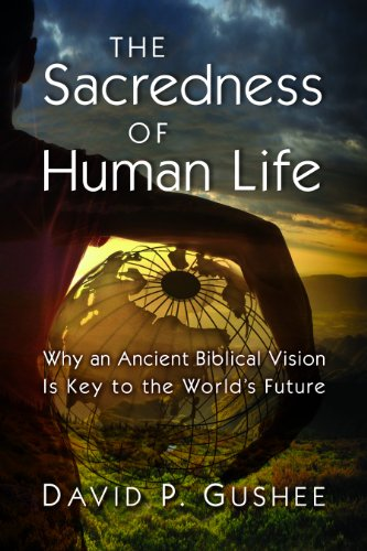 Sacredness of Human Life Why an Ancient Biblical Vision Is the Key to the World's Future  2012 edition cover