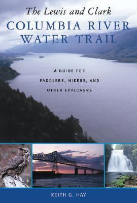 Lewis and Clark Columbia River Water Trail A Guide for Paddlers, Hikers, and Other Explorers  2004 9780881926200 Front Cover