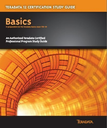 Teradata 12 Certification Study Guide : Basics  2010 9780983024200 Front Cover