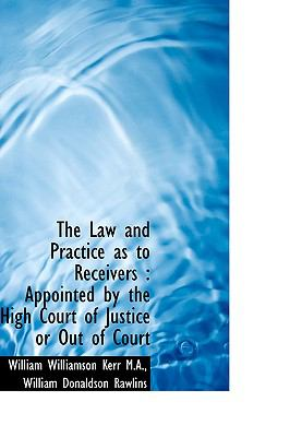 Law and Practice As to Receivers Appointed by the High Court of Justice or Out of Court N/A 9781115275200 Front Cover