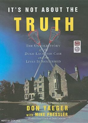 It's Not About the Truth: The Untold Story of the Duke Lacrosse Case and the Lives It Shattered  2007 9781400155200 Front Cover