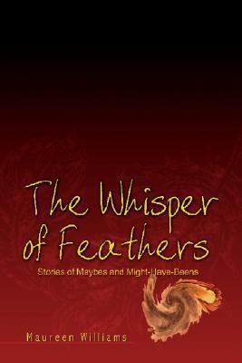 Whisper of Feathers Stories of Maybes and Might-have-beens N/A 9781403352200 Front Cover