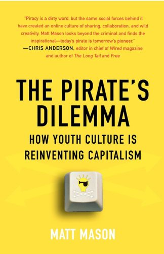 Pirate's Dilemma How Youth Culture Is Reinventing Capitalism  2009 edition cover