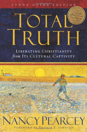 Total Truth Liberating Christianity from Its Cultural Captivity N/A edition cover