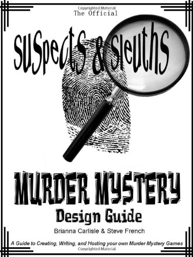 Suspects and Sleuth's Murder Mystery Design Guide A Guide to Creating, Writing, and Hosting Your Own Murder Mystery Dinner Party Games N/A edition cover