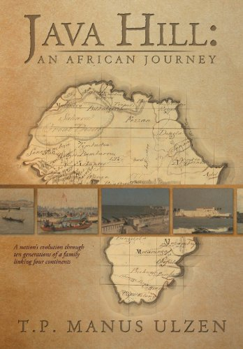 Java Hill: an African Journey: A Nation's Evolution Through Ten Generations of a Family Linking Four Continents  2013 edition cover