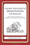 Best Ever Guide to Demotivation for Bowlers How to Dismay, Dishearten and Disappoint Your Friends, Family and Staff N/A 9781484906200 Front Cover