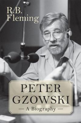 Peter Gzowski A Biography  2010 9781554887200 Front Cover