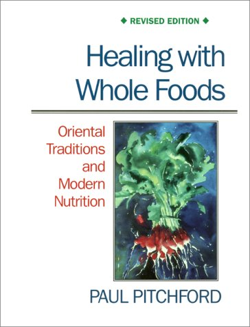 Healing with Whole Foods Oriental Traditions and Modern Nutrition 2nd 1996 (Revised) edition cover