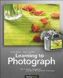 Learning to Photograph - Volume 1 Camera, Equipment, and Basic Photographic Techniques  2013 9781937538200 Front Cover