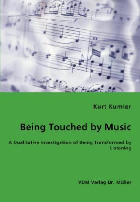 Being Touched by Music - a Qualitative Investigation of Being Transformed by Listening N/A 9783836460200 Front Cover