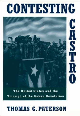 Contesting Castro The United States and the Triumph of the Cuban Revolution N/A edition cover