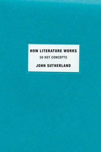 How Literature Works 50 Key Concepts  2011 edition cover