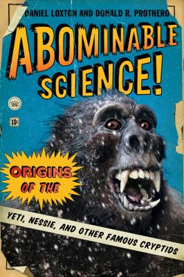 Abominable Science! Origins of the Yeti, Nessie, and Other Famous Cryptids  2012 edition cover