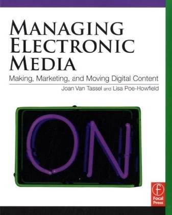 Managing Electronic Media Making, Marketing, and Moving Digital Content  2010 edition cover