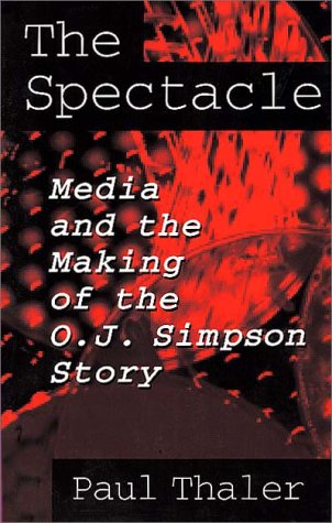Spectacle Media and the Making of the O. J. Simpson Story  1997 9780275953201 Front Cover