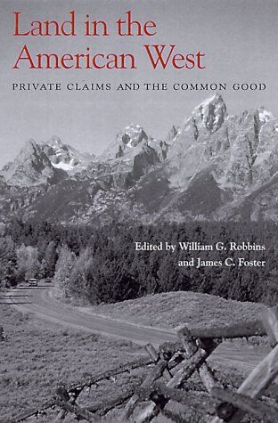Land in the American West Private Claims and the Common Good  2000 edition cover