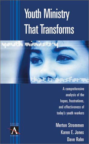 Youth Ministry That Transforms A Comprehensive Analysis of the Hopes, Frustrations, and Effectiveness of Today's Youth Workers  2001 9780310238201 Front Cover