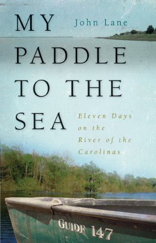 My Paddle to the Sea Eleven Days on the River of the Carolinas  2011 edition cover
