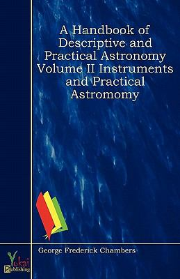 A Handbook of Descriptive and Practical Astronomy Volume II Instruments and Practical Astromomy  0 edition cover