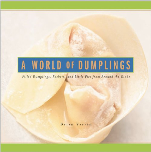 World of Dumplings Filled Dumplings Pockets and Little Pies from Around the Globe  2007 9780881507201 Front Cover