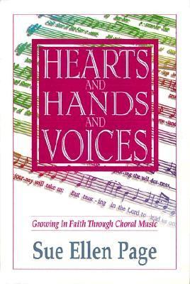Hearts and Hands and Voices : Growing in Faith Through Choral Music N/A edition cover